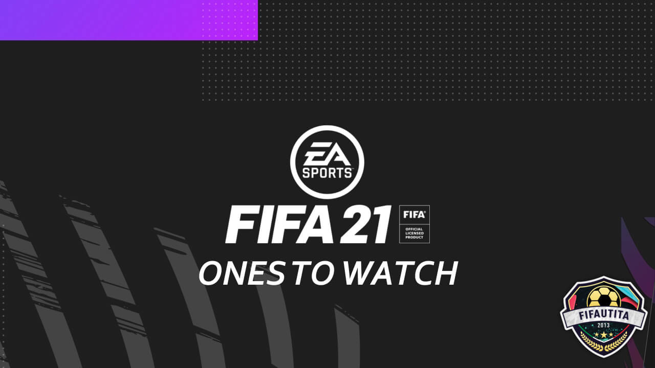FIFA 21: Ones to Watch
