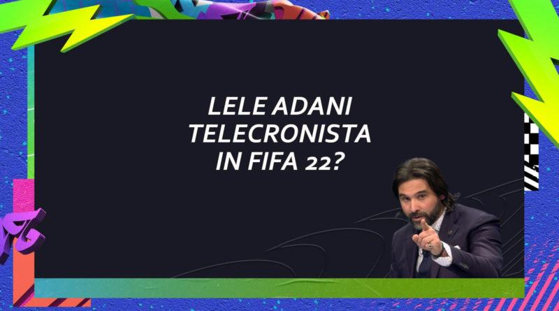FIFA 22: Lele Adani nuovo telecronista italiano?